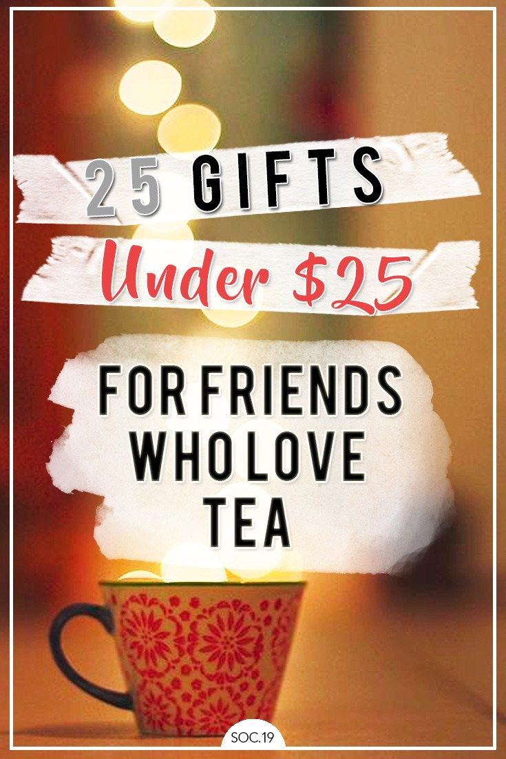 25 gifts for people who love tea all under 25 with
