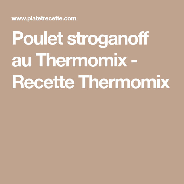 Poulet stroganoff au Thermomix - Recette Thermomix