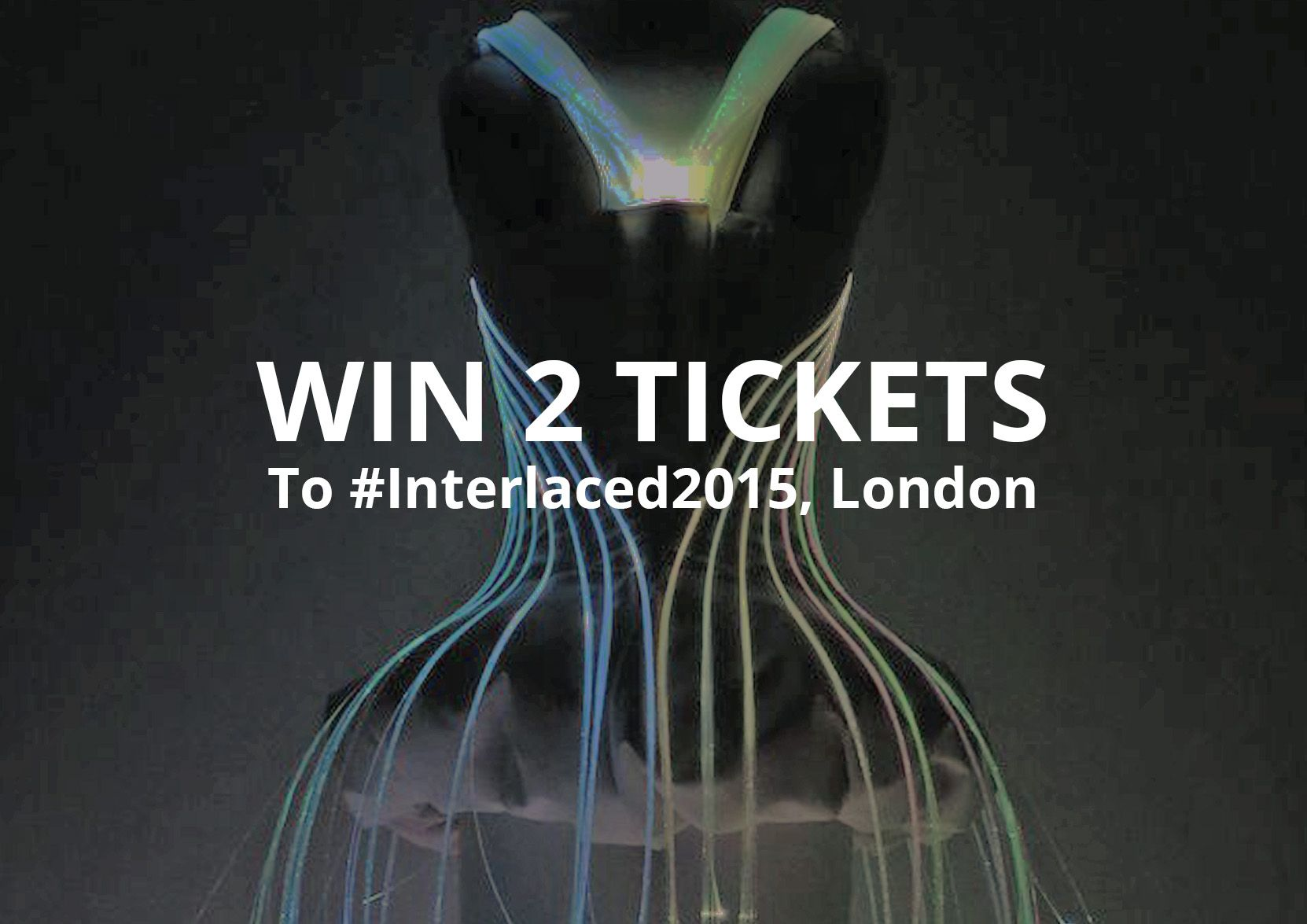 Want to Experience the Future of Fashion? Retweet on Twitter To Win 2 #Interlaced2015 Tickets. http://bit.ly/THERules