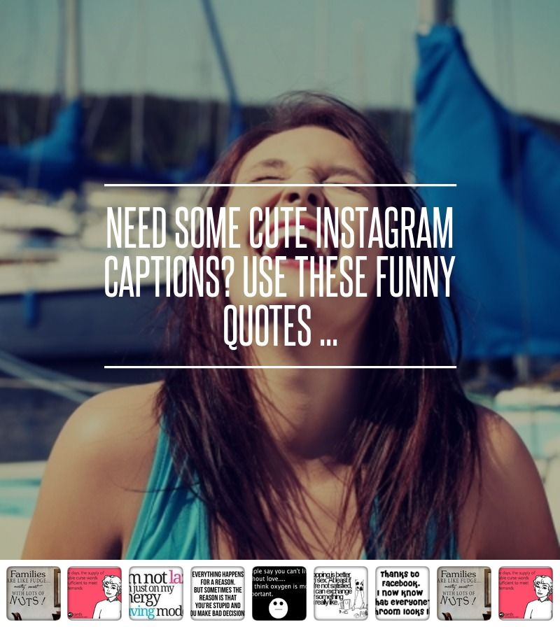 Need Some Cute #Instagram Captions? Use These #Funny ...