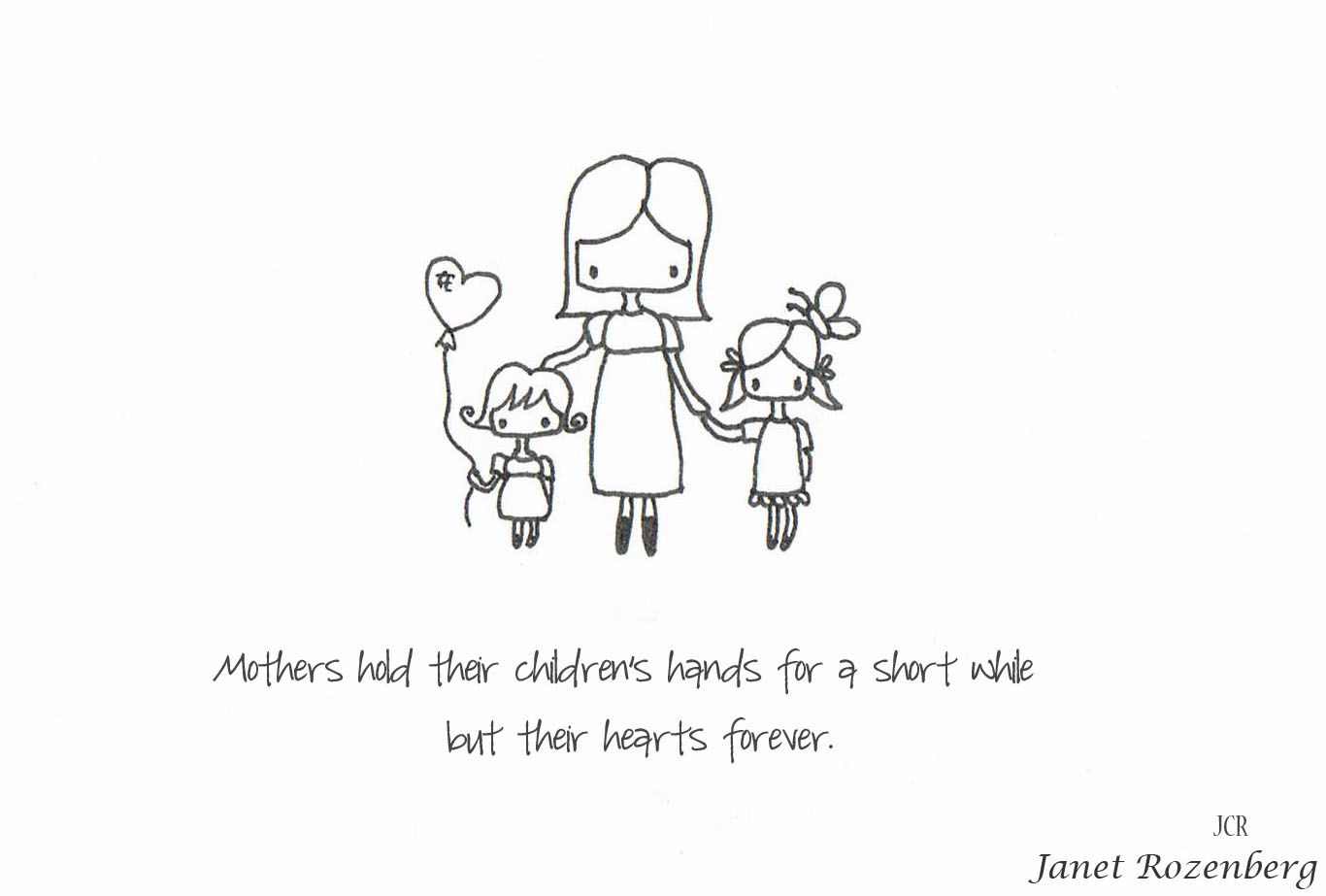 """""""Mothers hold their children's hand for a short while but their hearts forever."""" (by Janet Rozenberg)"""
