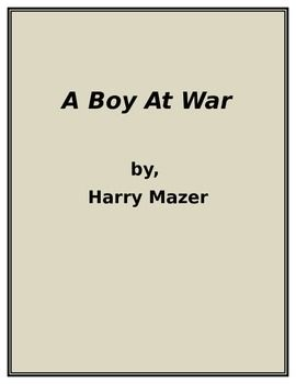 """This guided reading packet for Harry Mazer's """"A Boy At War"""" helps students engage with the novel by making predictions and connections, understanding new vocabulary, analyzing character motivation, and exploring theme.  This packet by Sarah Wright contains questions for each chapter in the novel as well as before and after reading activities."""