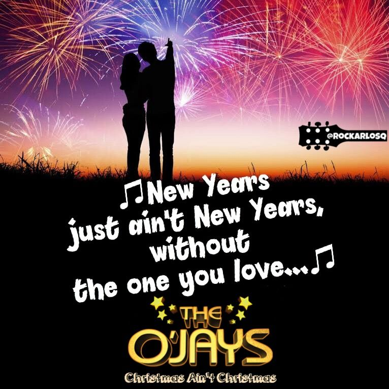 ♫New Years just ain't New Years, without the one you love