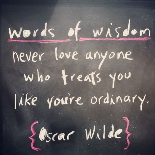 Never Love Anyone Who Treats You Like Youre Ordinary So True My Husband Always Says Im His Dream Girl And Looks At Me As Though It Is For The First