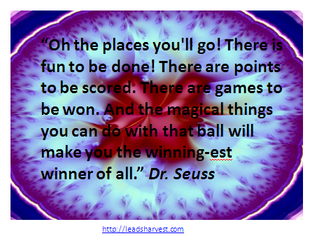 """Oh the places you'll go! There is fun to be done! There are points to be scored. There are games to be won. And the magical things you can do with that ball will make you the winning-est winner of all."" Dr. Seuss"