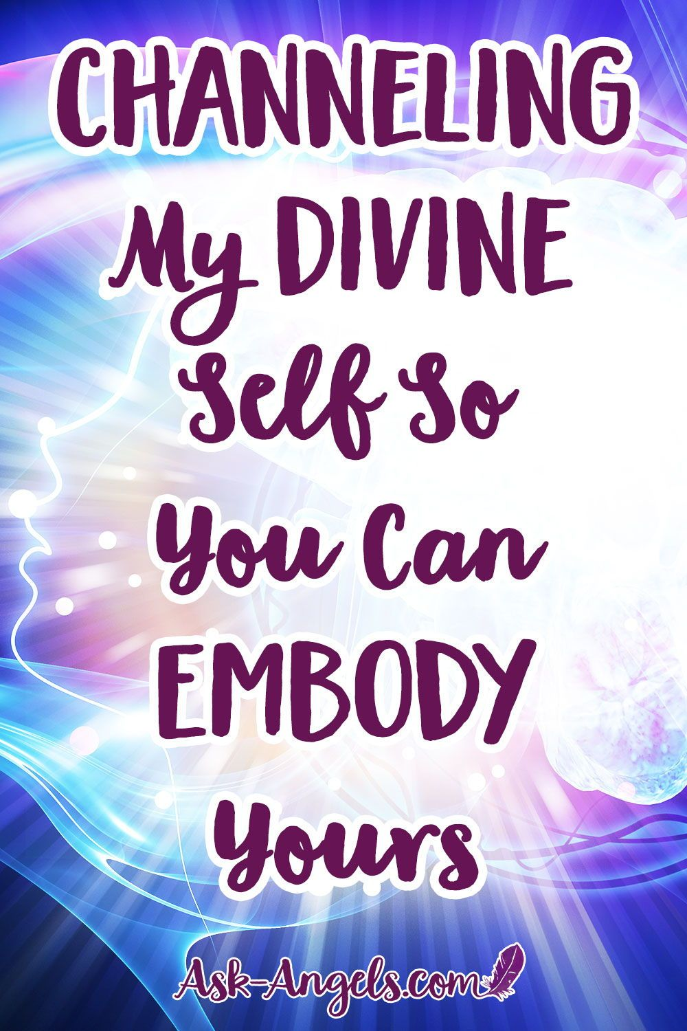 Channeling My Divine Self So You Can Embody Yours   Psychic