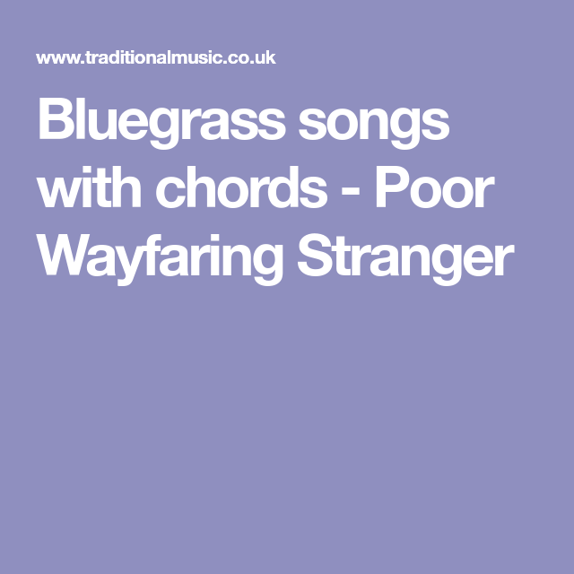 Bluegrass songs with chords - Poor Wayfaring Stranger | Creedence ...