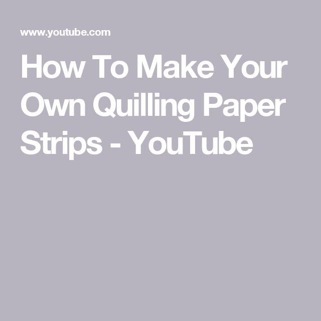 How To Make Your Own Quilling Paper Strips Youtube Flower