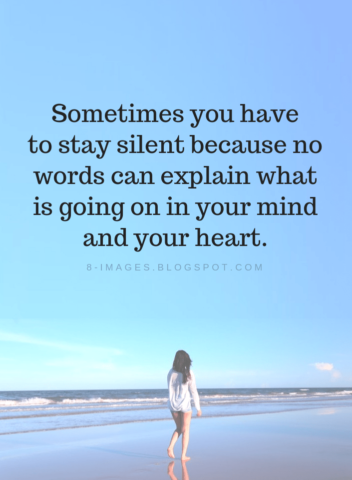 Silence Quotes Sometimes You Have To Stay Silent Because No Words Can Explain What Is Going On In Your Mind Silence Quotes My Silence Quotes Wise Words Quotes