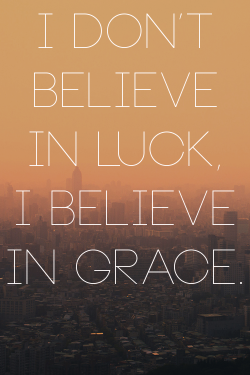 I DON'T BELIEVE IN LUCK I BELIEVE IN GRACE Inspiration Adorable Gods Grace Quotes