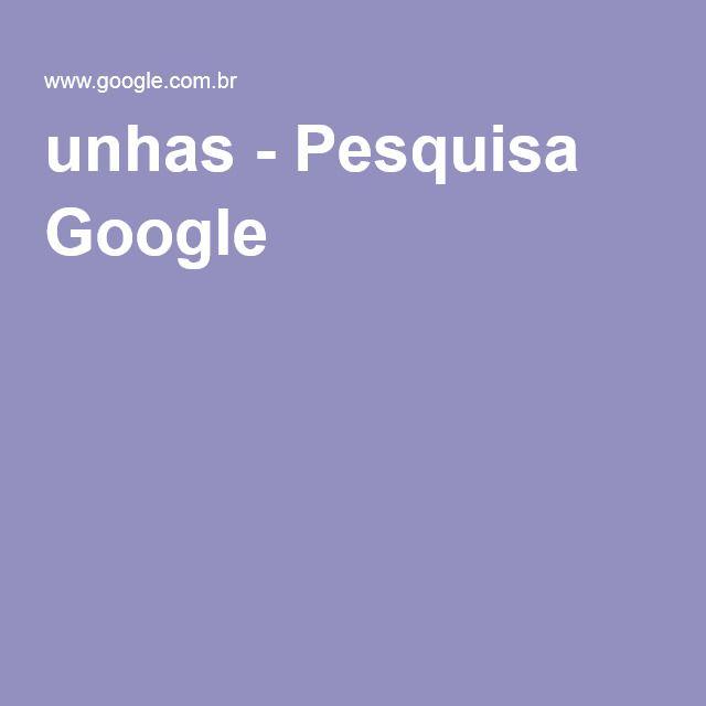 unhas - Pesquisa Google