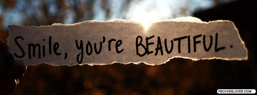 Smile You Are Beautiful Facebook Cover Random Stuff Worth Keeping