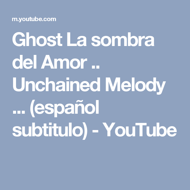 Ghost La Sombra Del Amor Unchained Melody Español Subtitulo Youtube La Sombra Del Amor Amor Sombra