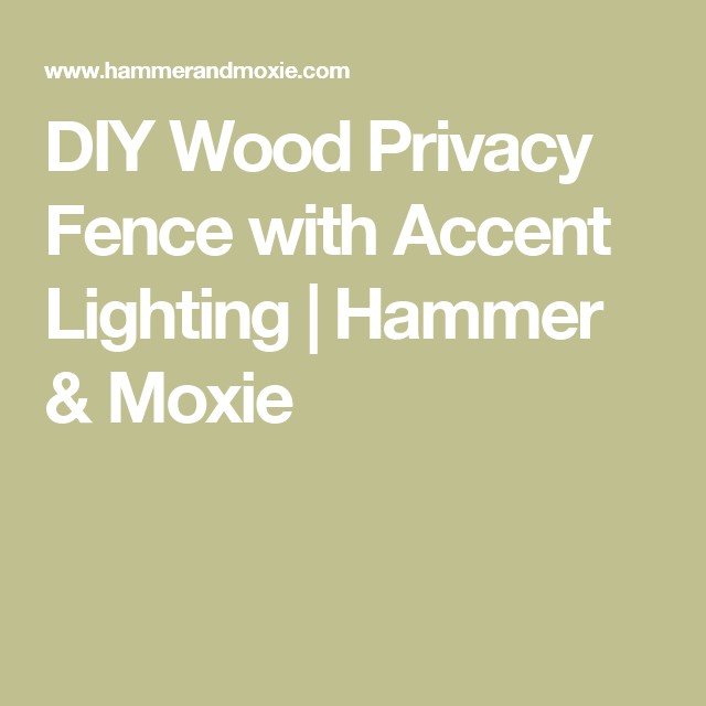 DIY Wood Privacy Fence with Accent Lighting | Hammer & Moxie