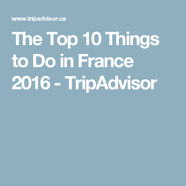 The Top 10 Things to Do in France 2016 - TripAdvisor