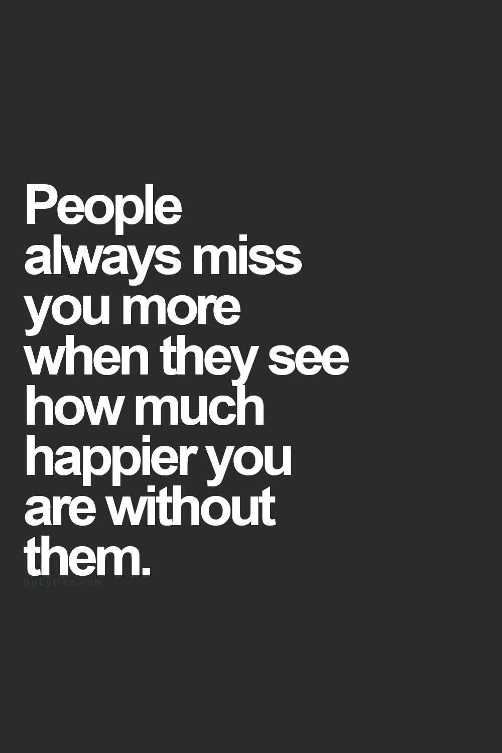 Miss Quotes People Always Miss You More When They See How Much Happier You Are