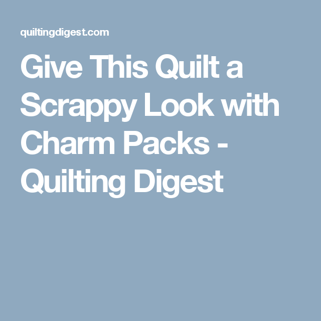 Give This Quilt a Scrappy Look with Charm Packs - Quilting Digest