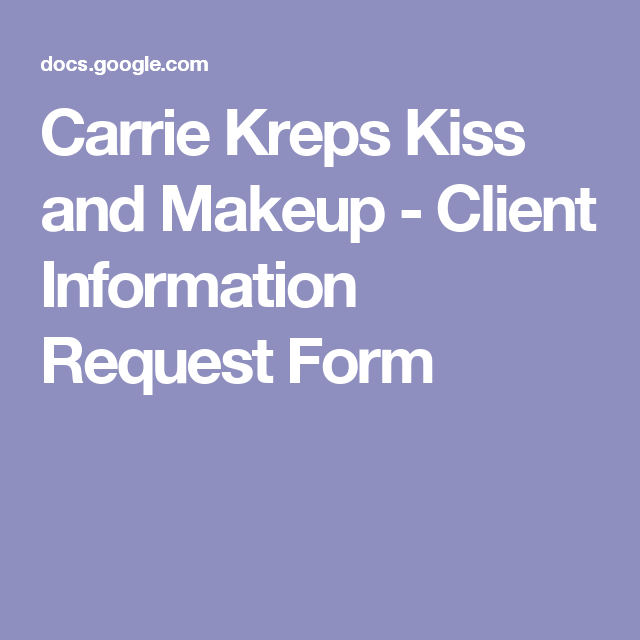 Carrie Kreps Kiss And Makeup  Client Information Request Form