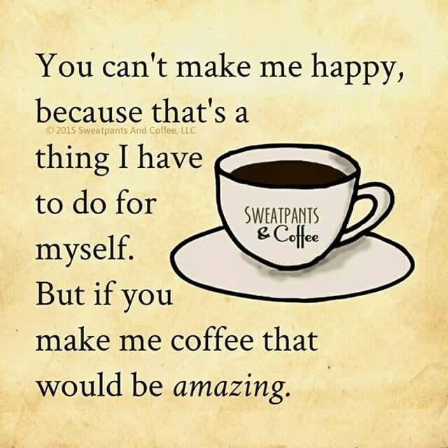 Coffee Makes Me Happy Coffee Obsession My Coffee Coffee Humor