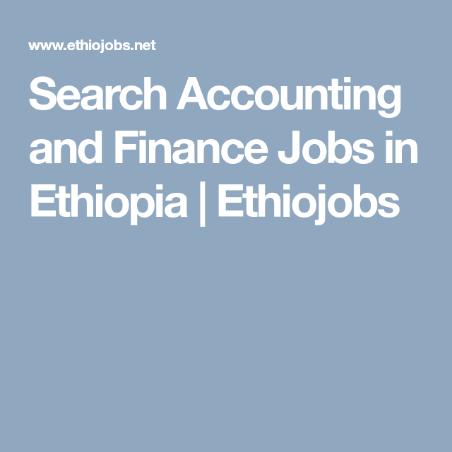 Search Accounting and Finance Jobs in Ethiopia | Ethiojobs