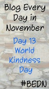 World Kindness Day - Day13 #BEDN