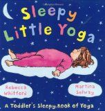 Sleepy Little Yoga: A Toddler's Sleepy Book of Yoga  -   A relaxing yoga sequence for toddlers Here is a soothing sequence of nine simple yoga poses perfect for helping young children to wind down before na