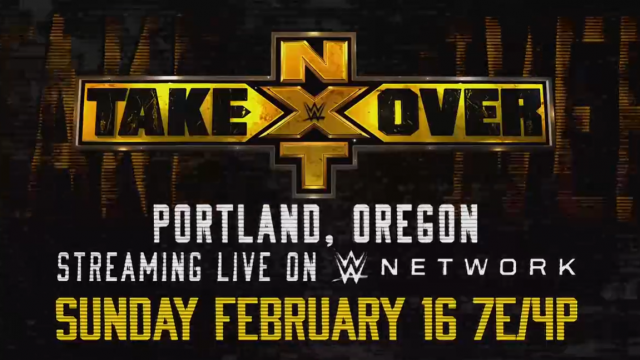 Nxt Takeover Portland Matches Tba Event Date 2020 02 17 00 00 00 Location Portland Oregon Venue Tba Network Via Www Nxt Takeover Wwe Live Events Wwe