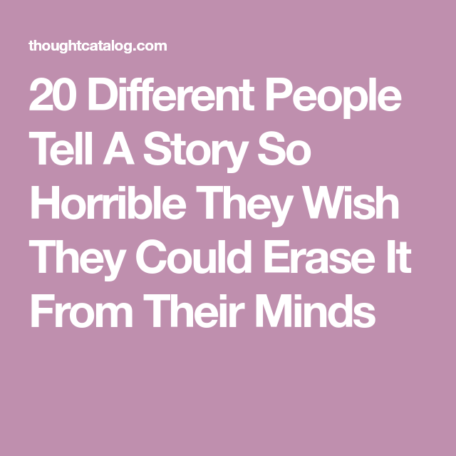 20 Different People Tell A Story So Horrible They Wish They Could