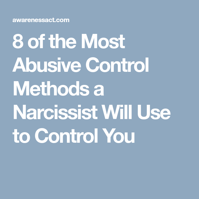 8 of the Most Abusive Control Methods a Narcissist Will Use to Control You