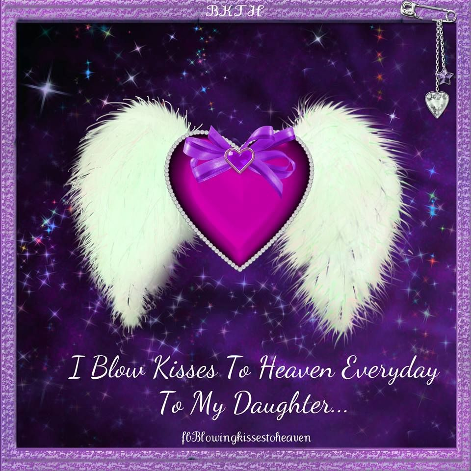 I blow kisses to heaven to my daughter everyday missing my loved i blow kisses to heaven to my daughter everyday altavistaventures Images