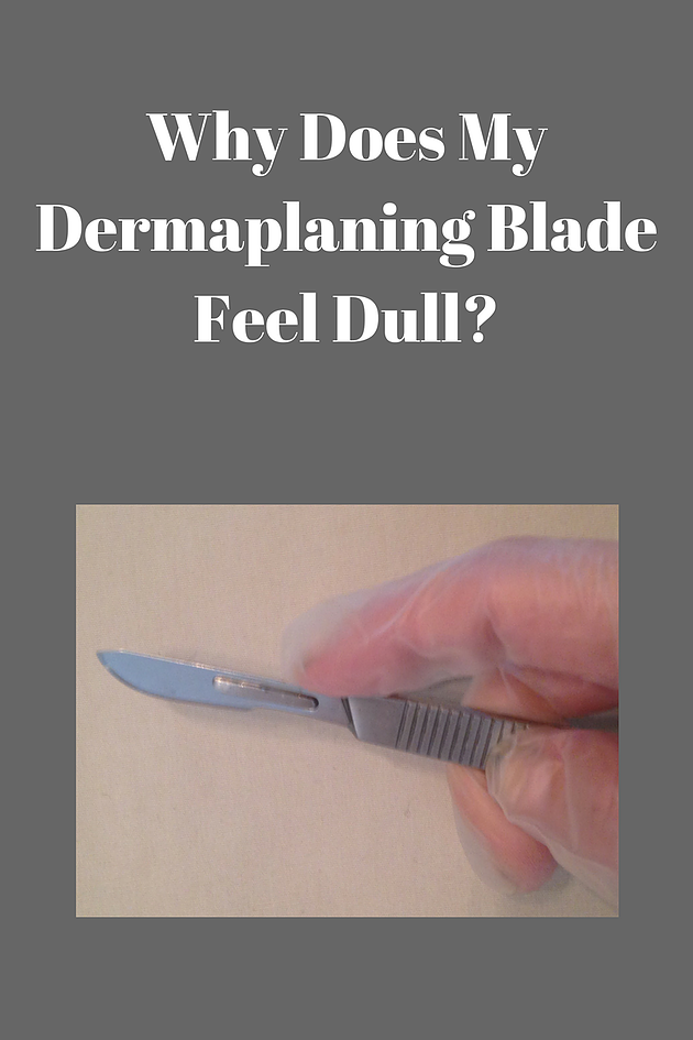Why does my dermaplaning Blade feel dull? Advanced