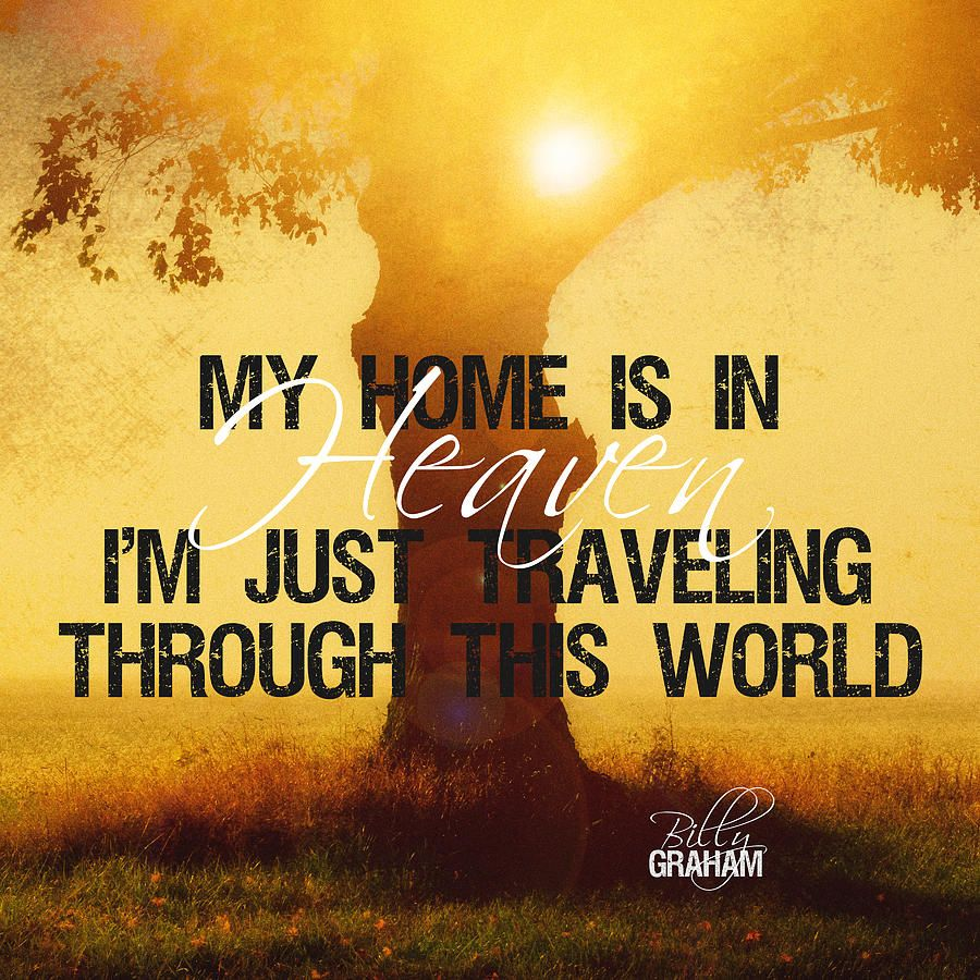 Heaven Is My Home Quotes Billy Graham Quotes