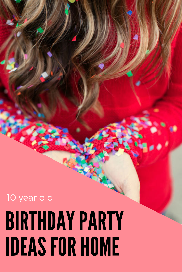 Simple 10 Year Old Birthday Party Ideas For Home Host A 10 Year Old Birthday Party At Home On A Bu Birthday Party At Home Girl Bday Party Boy Birthday Parties