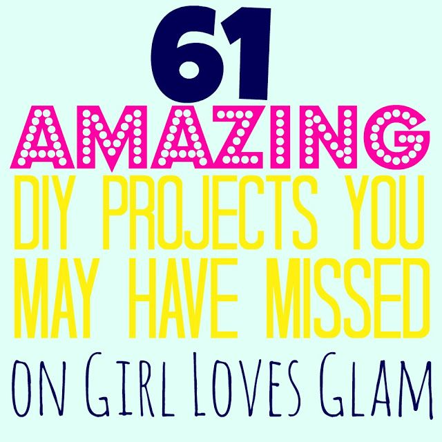 60 amazing DIY projects - Girl Loves Glam