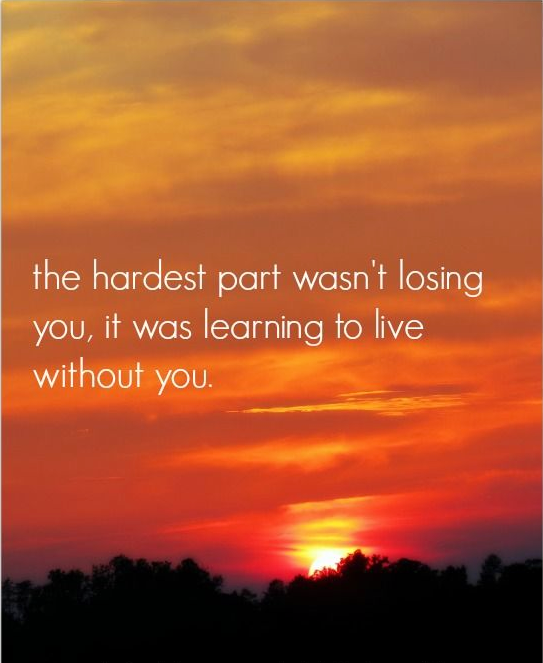 "Quotes About Loss Of A Loved One: ""The Hardest Part Wasn't Losing You, It Was Learning To"