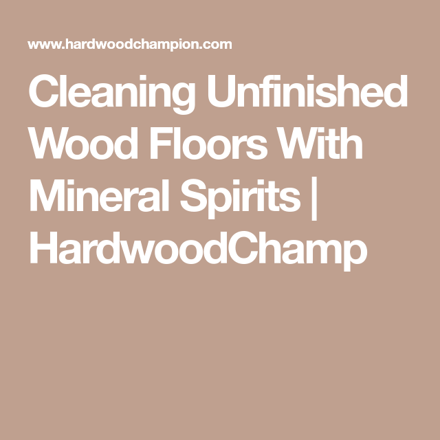 Cleaning Unfinished Wood Floors With Mineral Spirits Hardwoodchamp
