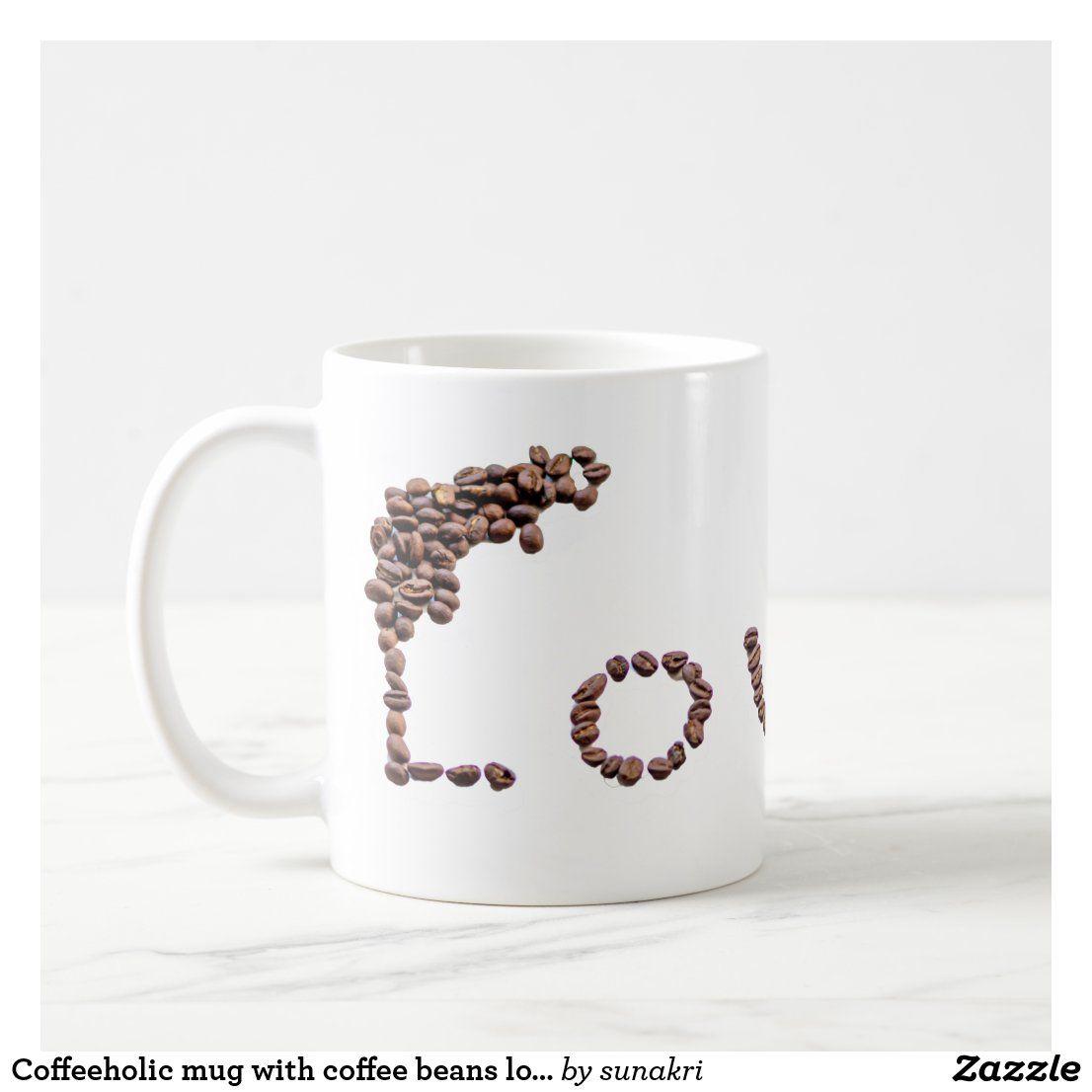 Coffeeholic Mug With Coffee Beans Love Zazzle Com In 2020 Mugs Coffee Beans Coffee