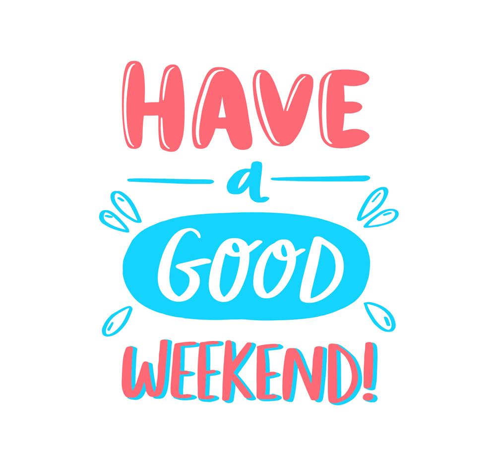 A weekend have nice