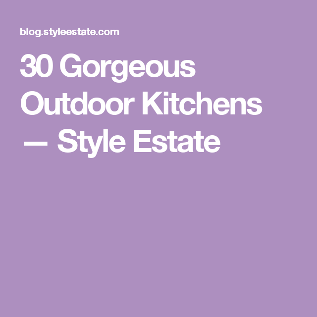 30 Gorgeous Outdoor Kitchens — Style Estate