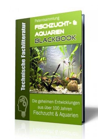 Die geheimen Entwicklungen aus über 100 Jahren Fischzucht- & Aquarien-Geschichte im Fischzucht- & Aquarien - Blackbook auf 801 Seiten gnadenlos aufgedeckt! Ausgabe mit Leseprobe.