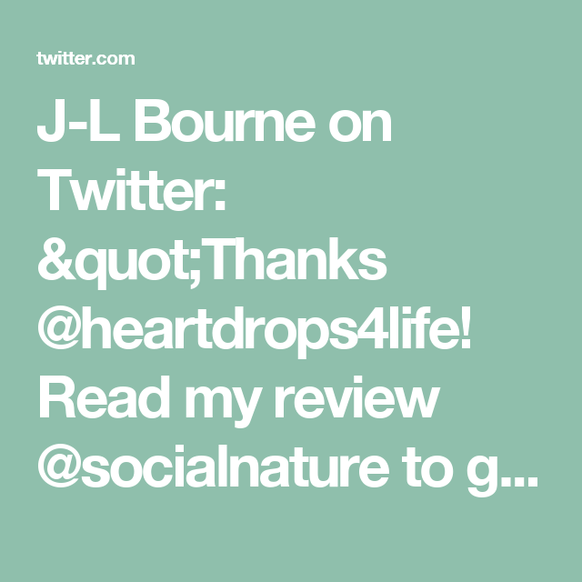 """J-L Bourne on Twitter: """"Thanks @heartdrops4life! Read my review @socialnature to get 20% OFF #trynatural https://t.co/tue09DFiEh"""""""