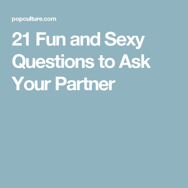 Fun sexual questions to ask your boyfriend