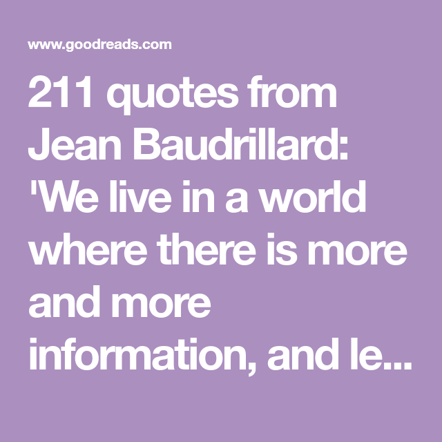 211 quotes from Jean Baudrillard: 'We live in a world where