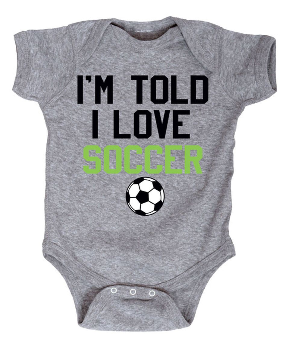 Take a look at this Athletic Heather 'I'm Told I Love Soccer' Bodysuit - Infant today!