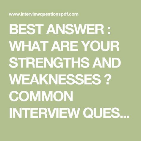 BEST ANSWER  WHAT ARE YOUR STRENGTHS AND WEAKNESSES ? COMMON