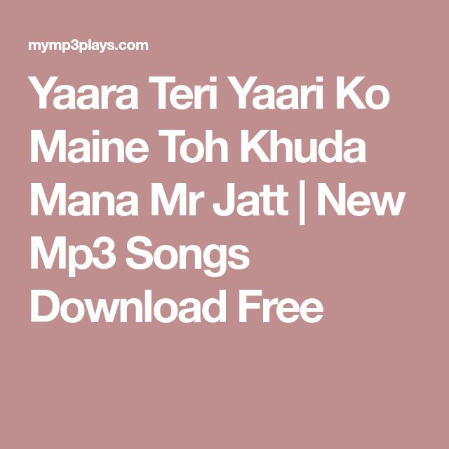 Yaara Teri Yaari Ko Maine Toh Khuda Mana Mr Jatt New Mp3 Songs Download Free Mp3 Song Download Ringtone Download Mp3 Song