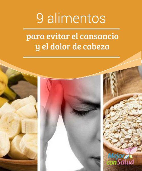 9 Alimentos Para Evitar El Cansancio Y El Dolor De Cabeza Salud Dolor De Cuerpo Dolores De Cabeza Y Remedios Para El Cansancio