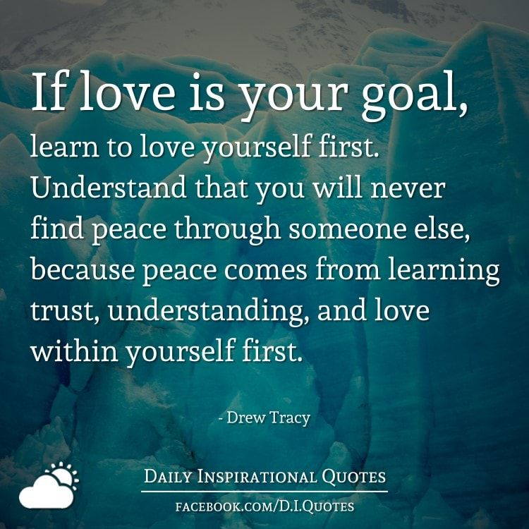 If Love Is Your Goal Learn To Love Yourself First Understand That You Will Never Find Peac Learning To Love Yourself Love Yourself First Quotes Learn To Love