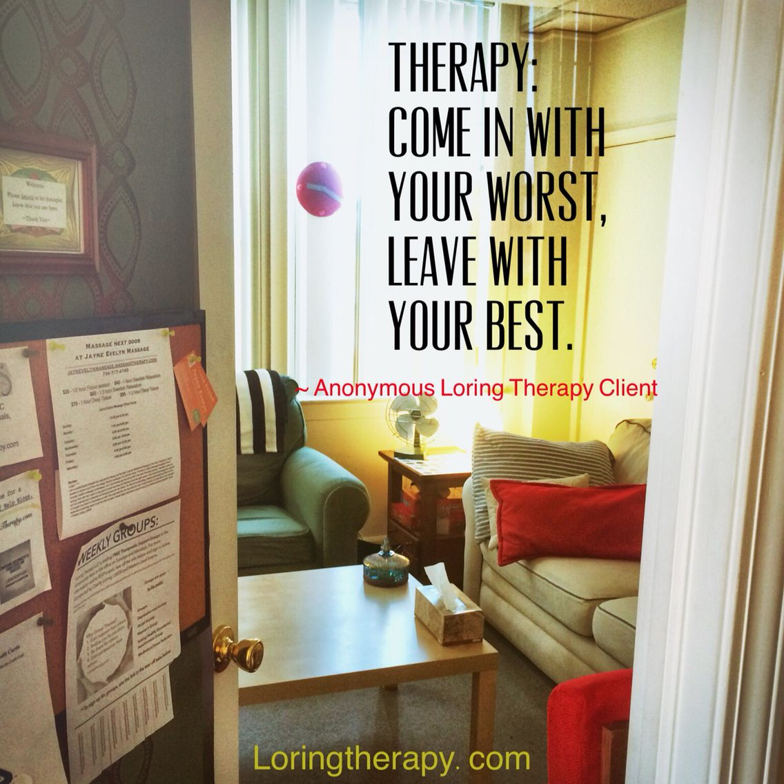 Therapy: Come in with your worst,  leave with your best.  ~ Anonymous Loring Therapy Client #therapyhelps #loringtherapy