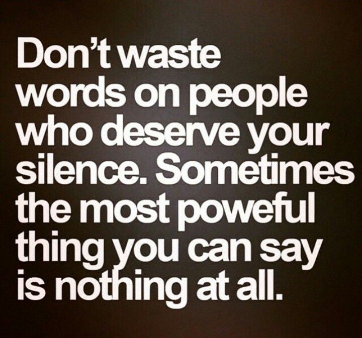 Sometimes the most powerful thing you can say is nothing.